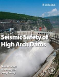 Seismic Safety of High Arch Dams - Houqun Chen,Shengxin Wu,Faning Dang - cover