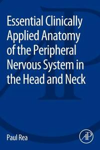 Essential Clinically Applied Anatomy of the Peripheral Nervous System in the Head and Neck - Paul Rea - cover