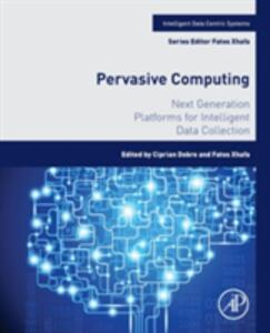 Pervasive Computing: Next Generation Platforms for Intelligent Data Collection - cover