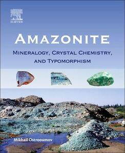 Amazonite: Mineralogy, Crystal Chemistry, and Typomorphism - Mikhail Ostrooumov - cover