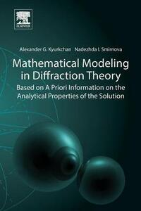 Mathematical Modeling in Diffraction Theory: Based on A Priori Information on the Analytical Properties of the Solution - Alexander Kyurkchan,Nadezhda Smirnova - cover