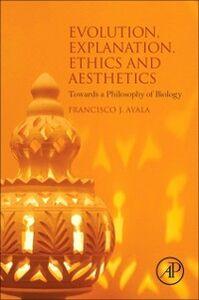 Foto Cover di Evolution, Explanation, Ethics and Aesthetics, Ebook inglese di Francisco J. Ayala, edito da Elsevier Science