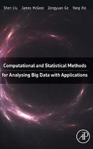 Computational and Statistical Methods for Analysing Big Data with Applications - Sheng Liu,James McGree,Zongyuan Ge - cover