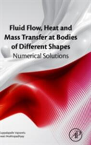 Fluid Flow, Heat and Mass Transfer at Bodies of Different Shapes: Numerical Solutions - Kuppalapalle Vajravelu,Swati Mukhopadhayay - cover