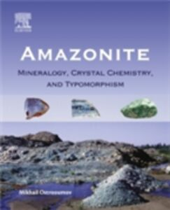 Foto Cover di Amazonite: Mineralogy, Crystal Chemistry, and Typomorphism, Ebook inglese di Mikhail Ostrooumov, edito da Elsevier Science