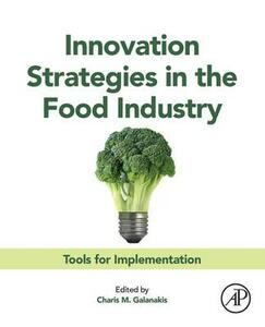 Innovation Strategies in the Food Industry: Tools for Implementation - cover