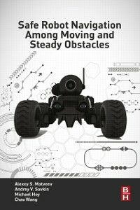 Ebook in inglese Safe Robot Navigation Among Moving and Steady Obstacles Hoy, Michael , Matveev, Alexey S. , Savkin, Andrey V. , Wang, Chao
