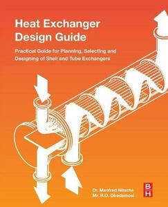 Heat Exchanger Design Guide: A Practical Guide for Planning, Selecting and Designing of Shell and Tube Exchangers - Raji Gbadamosi,Manfred Nitsche - cover