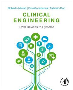 Clinical Engineering: From Devices to Systems - Roberto Miniati,Ernesto Iadanza,Fabrizio Dori - cover