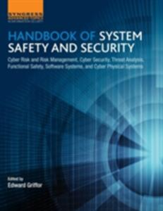 Handbook of System Safety and Security: Cyber Risk and Risk Management, Cyber Security, Threat Analysis, Functional Safety, Software Systems, and Cyber Physical Systems - cover