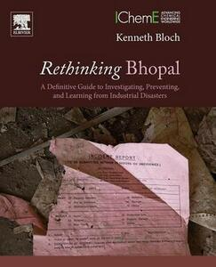 Rethinking Bhopal: A Definitive Guide to Investigating, Preventing, and Learning from Industrial Disasters - Kenneth D. Bloch - cover