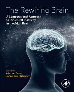 The Rewiring Brain: A Computational Approach to Structural Plasticity in the Adult Brain - cover