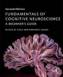 Fundamentals of Cognitive Neuroscience: A Beginner's Guide - Nicole M. Gage,Bernard Baars - cover