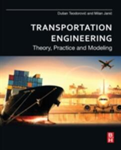 Transportation Engineering: Theory, Practice and Modeling - Dusan Teodorovic,Milan Janic - cover