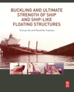 Buckling and Ultimate Strength of Ship and Ship-like Floating Structures - Tetsuya Yao,Masahiko Fujikubo - cover