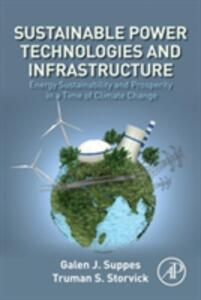 Sustainable Power Technologies and Infrastructure: Energy Sustainability and Prosperity in a Time of Climate Change - Galen J. Suppes,Truman S. Storvick - cover