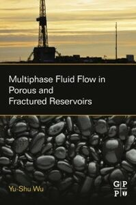 Foto Cover di Multiphase Fluid Flow in Porous and Fractured Reservoirs, Ebook inglese di Yu-Shu Wu, edito da Elsevier Science