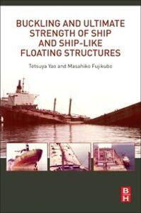Foto Cover di Buckling and Ultimate Strength of Ship and Ship-like Floating Structures, Ebook inglese di Masahiko Fujikubo,Tetsuya Yao, edito da Elsevier Science
