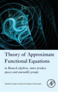 Theory of Approximate Functional Equations: In Banach Algebras, Inner Product Spaces and Amenable Groups - Madjid Eshaghi Gordji,Sadegh Abbaszadeh - cover
