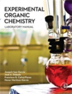 Ebook in inglese Experimental Organic Chemistry Calvo-Flores, Francisco G. , Dobado, Jose A. , Isac-Garcia, Joaquin , Martinez-Garcia, Henar