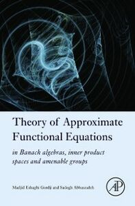 Foto Cover di Theory of Approximate Functional Equations, Ebook inglese di Sadegh Abbaszadeh,Madjid Eshaghi Gordji, edito da Elsevier Science