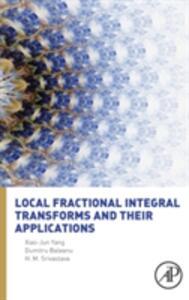 Local Fractional Integral Transforms and Their Applications - Xiao-Jun Yang,Dumitru Baleanu,H. M. Srivastava - cover