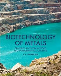 Biotechnology of Metals: Principles, Recovery Methods and Environmental Concerns - K.A. Natarajan - cover