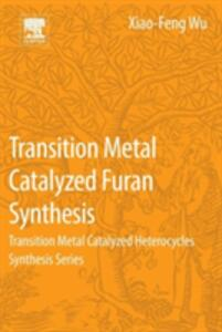 Transition Metal Catalyzed Furans Synthesis: Transition Metal Catalyzed Heterocycle Synthesis Series - Xiao-Feng Wu - cover