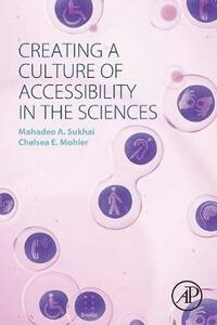 Creating a Culture of Accessibility in the Sciences - Mahadeo A. Sukhai,Chelsea E. Mohler - cover