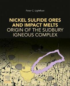 Nickel Sulfide Ores and Impact Melts: Origin of the Sudbury Igneous Complex - Peter C. Lightfoot - cover