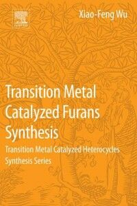 Foto Cover di Transition Metal-Catalyzed Furans Synthesis, Ebook inglese di Xiao-Feng Wu, edito da Elsevier Science