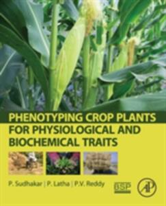 Phenotyping Crop Plants for Physiological and Biochemical Traits - P. Sudhakar,P. Latha,P. Reddy - cover