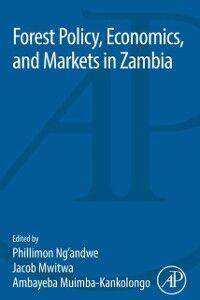 Ebook in inglese Forest Policy, Economics, and Markets in Zambia Muimba-Kankolongo, Ambayeba , Mwitwa, Jacob , Ng'andwe, Philimon