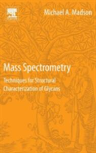 Mass Spectrometry: Techniques for Structural Characterization of Glycans - Michael Madson - cover