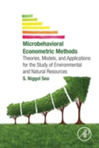 Microbehavioral Econometric Methods: Theories, Models, and Applications for the Study of Environmental and Natural Resources - S. Niggol Seo - cover
