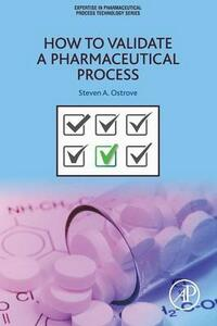 How to Validate a Pharmaceutical Process - Steven Ostrove - cover