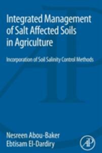 Integrated Management of Salt Affected Soils in Agriculture: Incorporation of Soil Salinity Control Methods - Nesreen Abou-Baker,Ebtisam El-Dardiry - cover