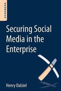 Securing Social Media in the Enterprise - Henry Dalziel - cover