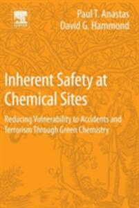Inherent Safety at Chemical Sites: Reducing Vulnerability to Accidents and Terrorism Through Green Chemistry - Paul T. Anastas,David G. Hammond - cover