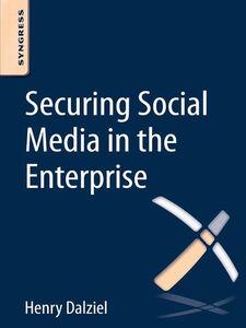 Foto Cover di Securing Social Media in the Enterprise, Ebook inglese di Henry Dalziel, edito da Elsevier Science