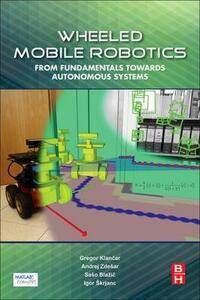 Wheeled Mobile Robotics: From Fundamentals Towards Autonomous Systems - Gregor Klancar,Andrej Zdesar,Saso Blazic - cover