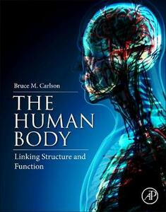 The Human Body: Linking Structure and Function - Bruce A. Carlson - cover