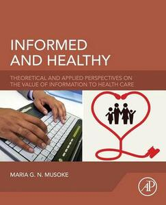 Informed and Healthy: Theoretical and Applied Perspectives on the Value of Information to Health Care - Maria Musoke - cover