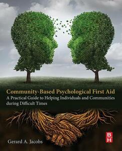 Community-Based Psychological First Aid: A Practical Guide to Helping Individuals and Communities during Difficult Times - Jacobs - cover
