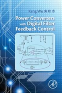 Power Converters with Digital Filter Feedback Control - Keng C. Wu - cover