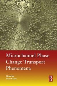 Ebook in inglese Microchannel Phase Change Transport Phenomena Saha, Sujoy Kumar