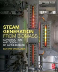 Steam Generation from Biomass: Construction and Design of Large Boilers - Esa Kari Vakkilainen - cover