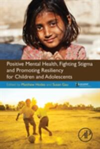 Positive Mental Health, Fighting Stigma and Promoting Resiliency for Children and Adolescents - Matthew Hodes,Susan Shur-Fen Gau - cover