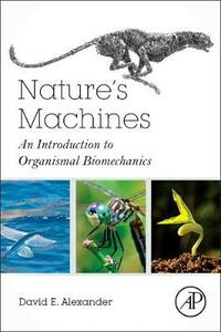 Nature's Machines: An Introduction to Organismal Biomechanics - David E. Alexander - cover