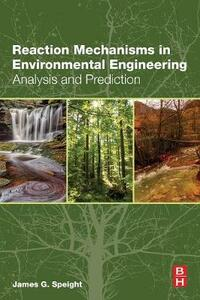 Reaction Mechanisms in Environmental Engineering: Analysis and Prediction - James G. Speight - cover